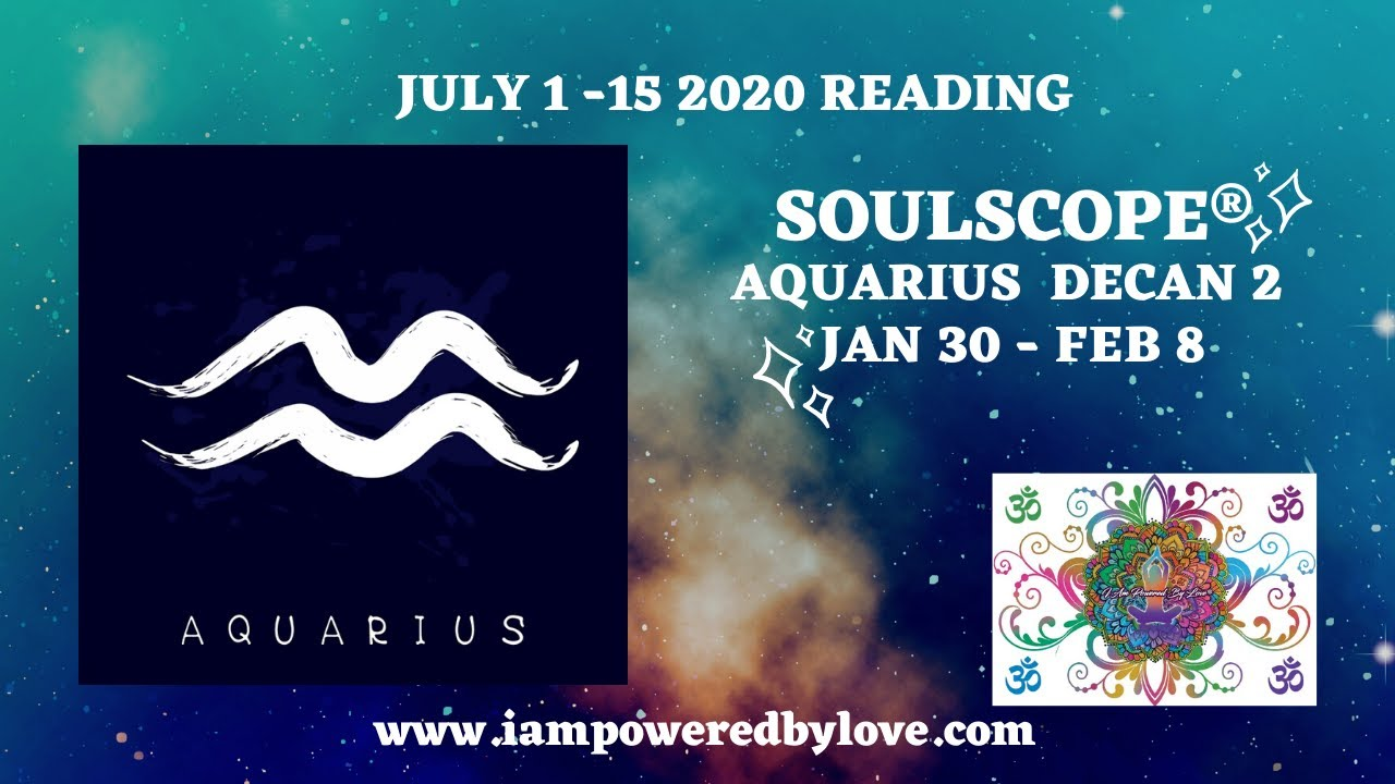 SOULSCOPE READING JULY 2020 AQUARIUS DECAN 2 Astrology Horoscope